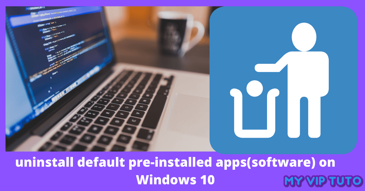 uninstall default pre-installed apps(software) on Windows 10