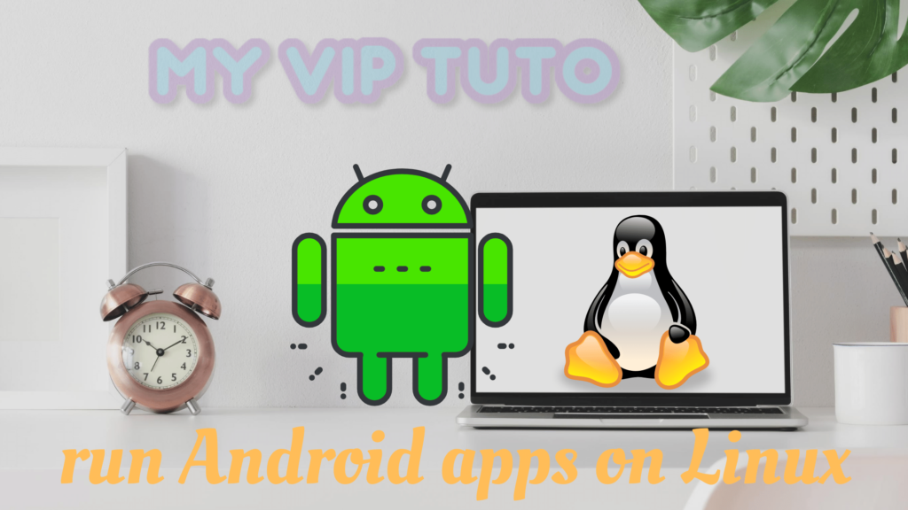 run Android apps on Linux